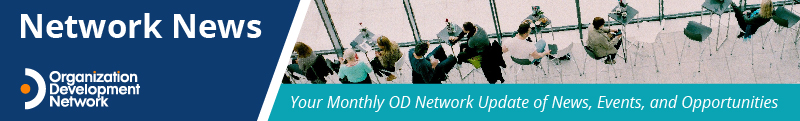 OD Network News: Your monthly update of OD Network news, events and opportunities