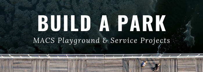 Build a Park - MACS Playground and Service Projects