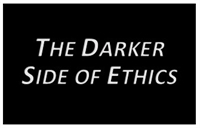 The Darker Side of Ethics and Morality in Psychological Practice