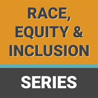 Race, Equity & Inclusion Part 2: How Race and Gender Impact Cross-Cultural Communications...