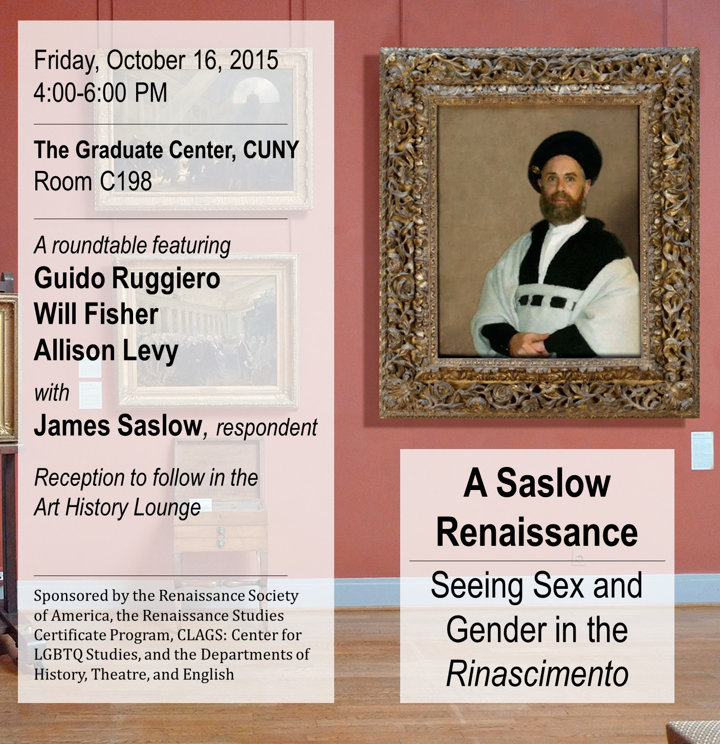 The Graduate Center, CUNY, Room C198 Friday, October 16, 2015 4:00-6:00 PM with a reception to follow in the Art History Lounge The event is sponsored by the RSA, the Renaissance Studies Certificate Program, CLAGS: Center for LGBTQ Studies, and the Departments of Art History, Theatre and English.