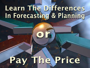 Learn the differences in forecasting and planning or pay the price