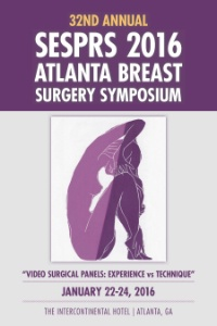 32nd Annual Atlanta Breast Surgery Symposium, January 22-24, 2016 - Atlanta, GA