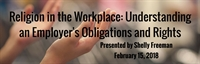 Religion in the Workplace: Understanding an Employer's Obligations and Rights