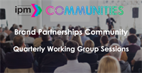 IPM Brand Partnerships Community: Quarterly Working Group Sessions