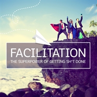 Facilitation: The Superpower of Getting Sh*t Done (Oct. 17)