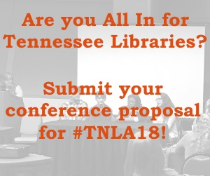 Are you All In for Tennessee Libraries? Submit your conference proposal for #TNLA18!