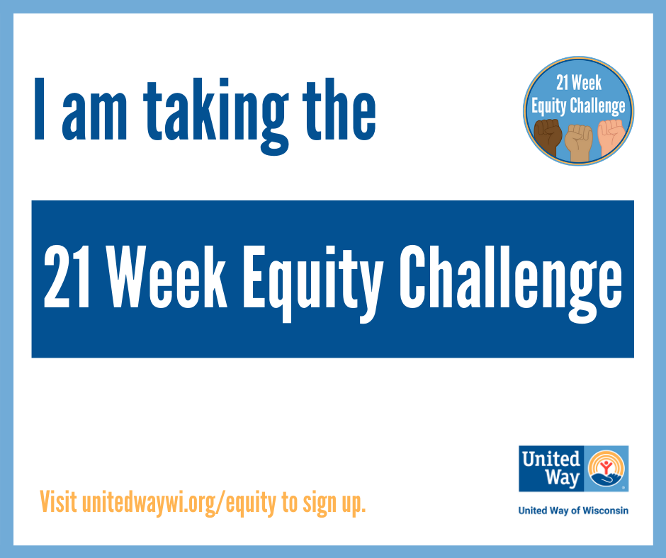 I am taking the 21-Week Equity Challenge. Visit UnitedWayRacine.org/Equity to sign up.